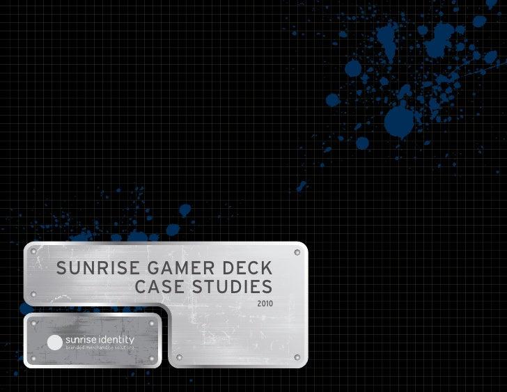 SUNRISE GAMER DECK       CASE STUDIES                 2010