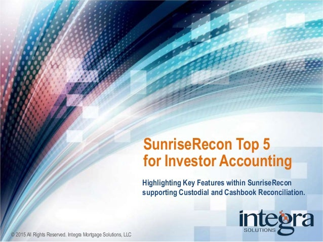 SunriseRecon Top 5 for Investor Accounting Highlighting Key Features within SunriseRecon supporting Custodial and Cashbook...