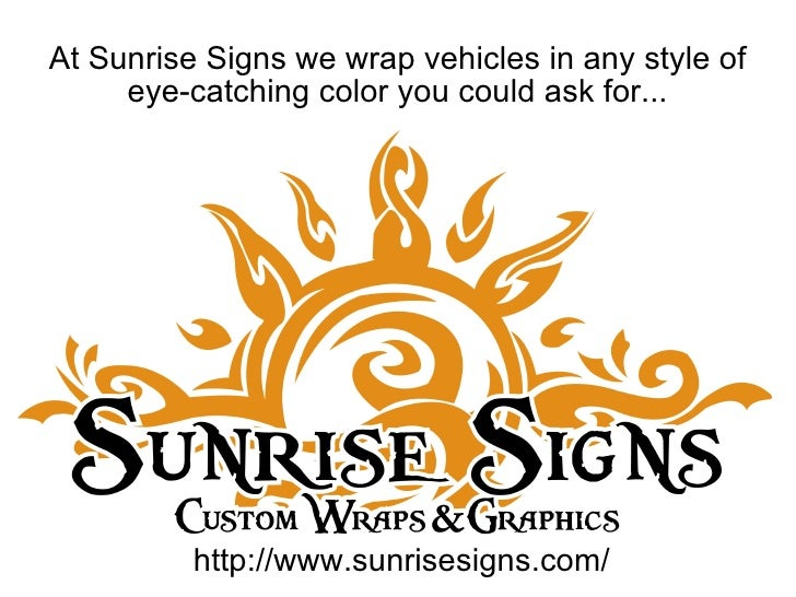 At Sunrise Signs we wrap vehicles in any style of eye-catching color you could ask for... http://www.sunrisesigns.com/