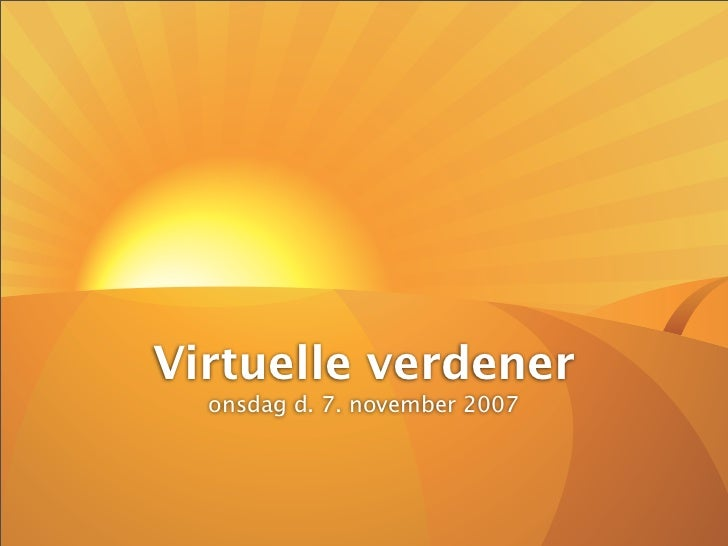 Virtuelle verdener   onsdag d. 7. november 2007