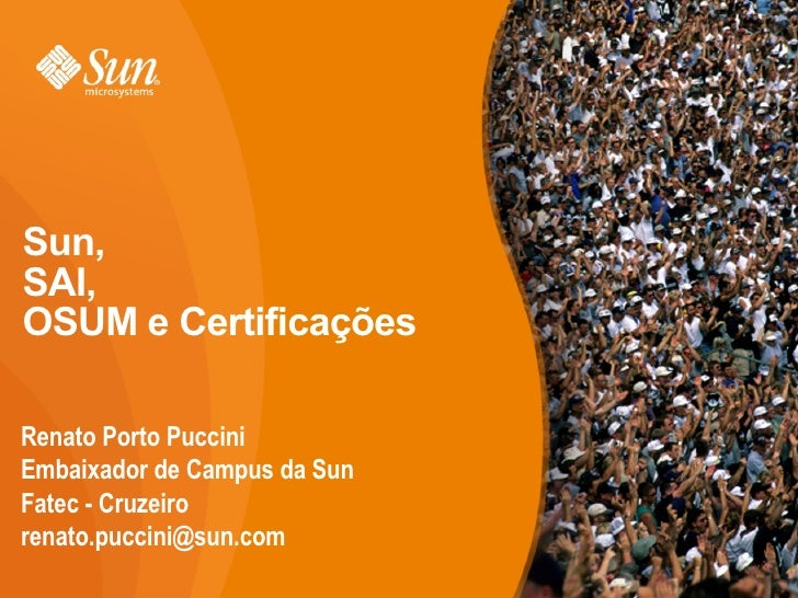 Sun,  SAI,  OSUM e Certificações Renato Porto Puccini Embaixador de Campus da Sun Fatec - Cruzeiro [email_address]