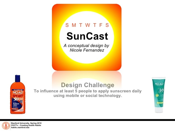 SunCast A conceptual design by  Nicole Fernandez Stanford University, Spring 2010 CS377v - Creating Health Habits habits.s...