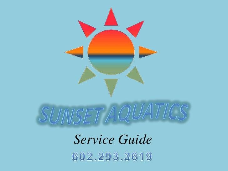 Sunset Aquatics<br />Service Guide <br />480.588.5313<br />
