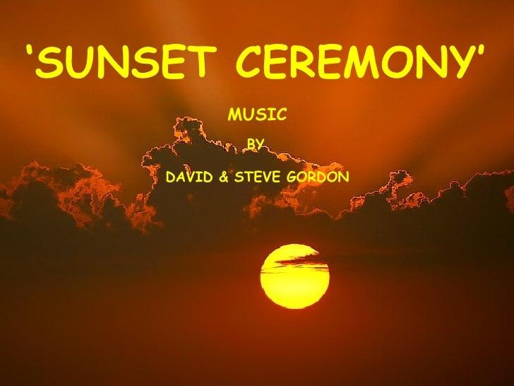 ' SUNSET CEREMONY' MUSIC BY DAVID & STEVE GORDON