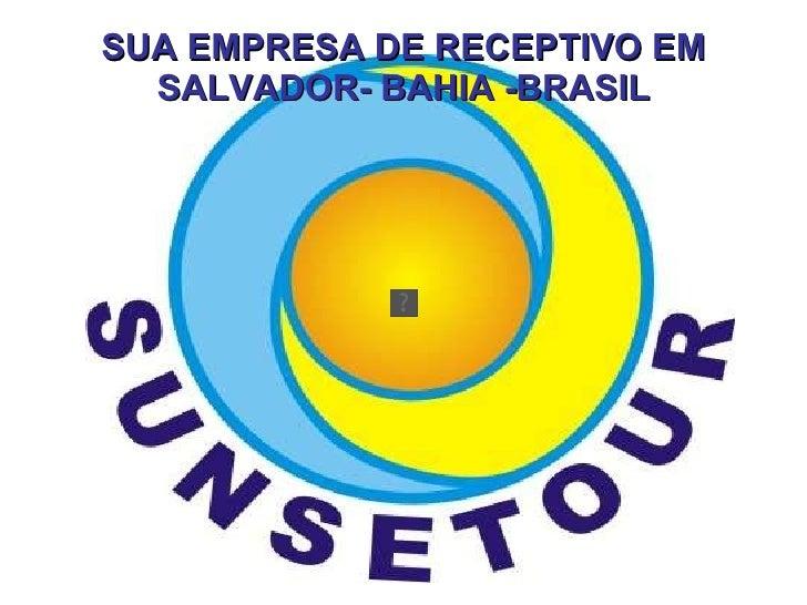SUA EMPRESA DE RECEPTIVO EM SALVADOR- BAHIA -BRASIL