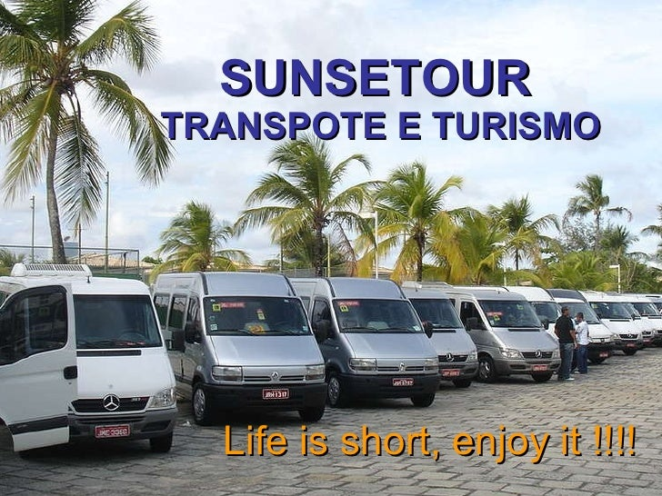 SUNSETOUR   TRANSPOTE E TURISMO Life is short, enjoy it !!!!