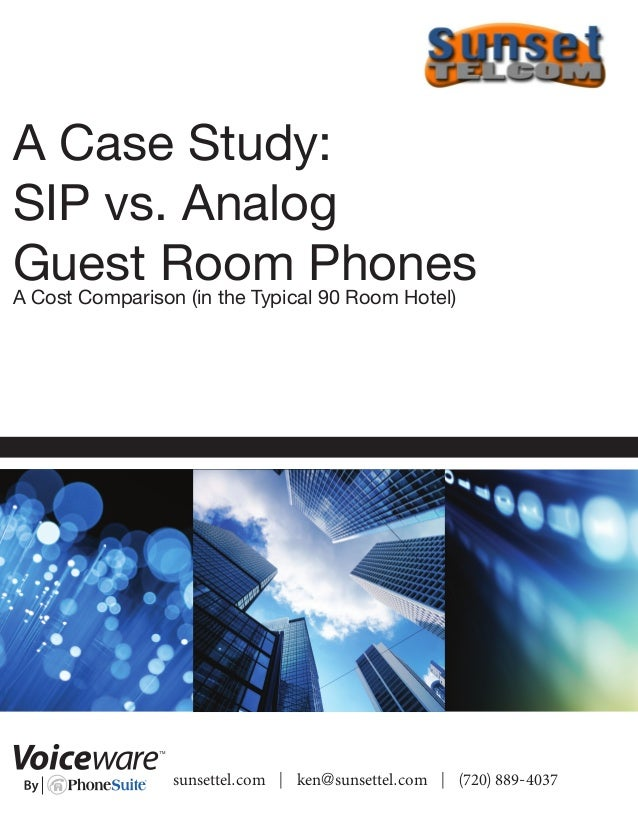 sunsettel.com | ken@sunsettel.com | (720) 889-4037 A Case Study: SIP vs. Analog Guest Room PhonesA Cost Comparison (in the...