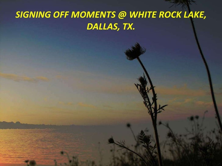 SIGNING OFF MOMENTS @ WHITE ROCK LAKE, DALLAS, TX.<br />