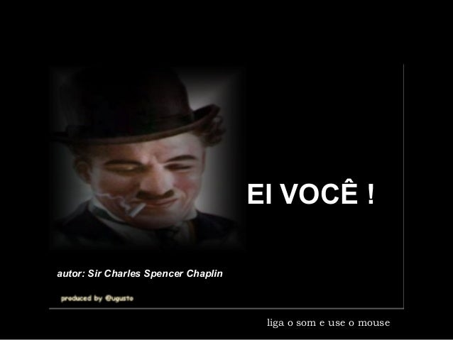 liga o som e use o mouse  autor: Sir Charles Spencer Chaplin  EI VOCÊ !