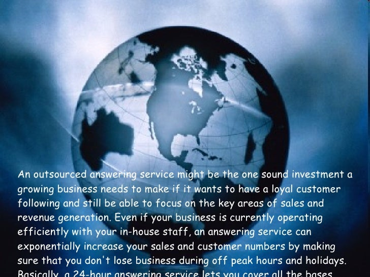 <ul><li>An outsourced answering service might be the one sound investment a growing business needs to make if it wants to ...