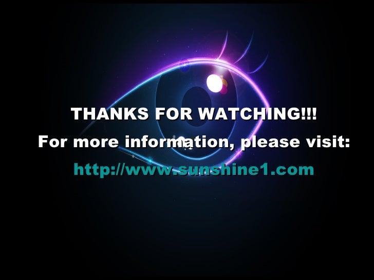 <ul><li>THANKS FOR WATCHING!!! </li></ul><ul><li>For more information, please visit: </li></ul><ul><li>http://www.sunshine...