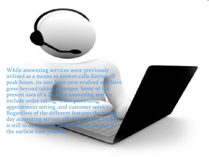 <ul><li>While answering services were previously utilized as a means to answer calls during off peak hours, its uses have ...