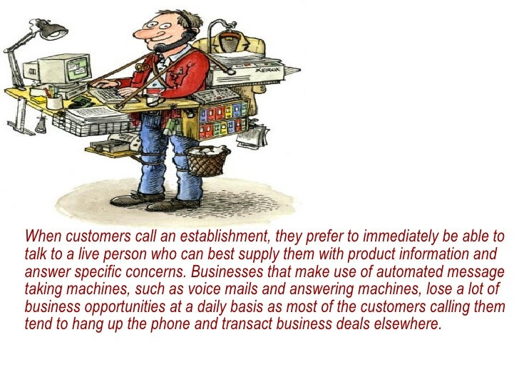 <ul><li>When customers call an establishment, they prefer to immediately be able to talk to a live person who can best sup...