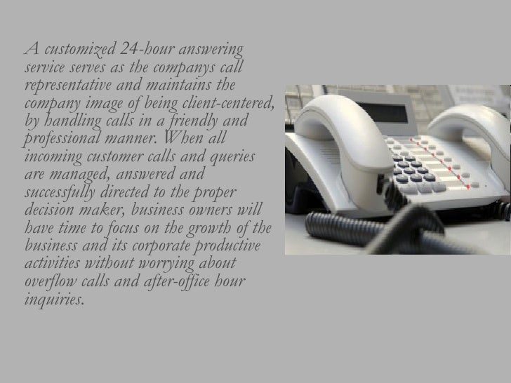 <ul><li>A customized 24-hour answering service serves as the companys call representative and maintains the company image ...