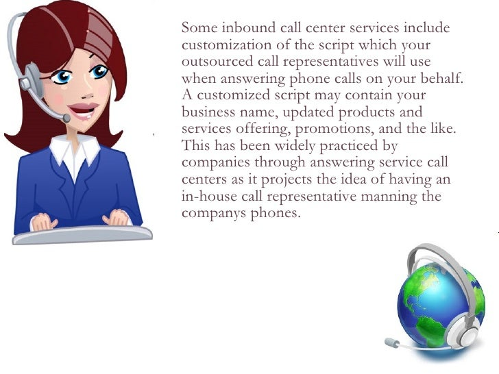 <ul><li>Some inbound call center services include customization of the script which your outsourced call representatives w...