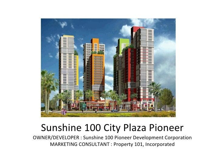Sunshine 100 City Plaza Pioneer OWNER/DEVELOPER : Sunshine 100 Pioneer Development Corporation MARKETING CONSULTANT : Prop...