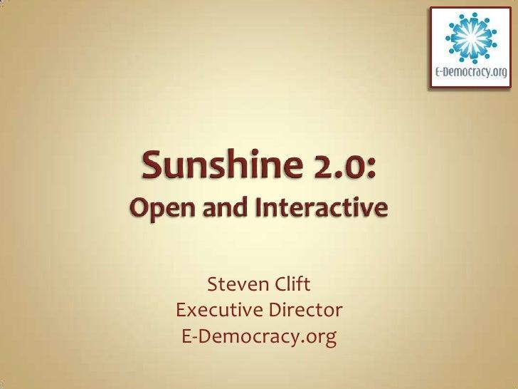 Sunshine 2.0:Open and Interactive<br />Steven Clift<br />Executive Director<br />E-Democracy.org<br />