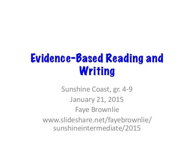 Evidence-Based Reading and Writing Sunshine  Coast,  gr.  4-‐9   January  21,  2015   Faye  Brownlie   ...