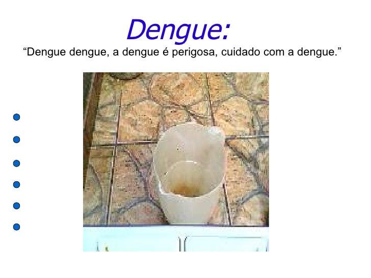 """Dengue:""""Dengue dengue, a dengue é perigosa, cuidado com a dengue."""""""
