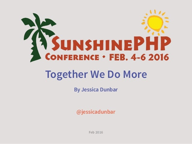 Together We Do More By Jessica Dunbar @jessicadunbar Feb 2016