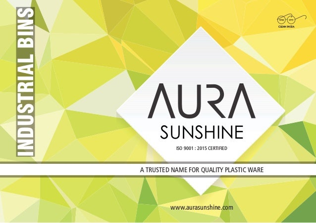 A TRUSTED NAME FOR QUALITY PLASTIC WARE U v v SUNSHINE ISO 9001 : 2015 CERTIFIED INDUSTRIALBINS www.aurasunshine.com CLEAN...