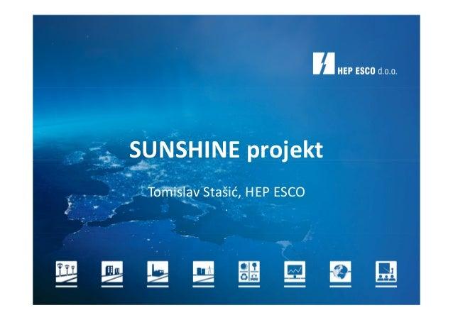 hrvoje.hucika@hep.hr Hvala!SUNSHINE projekt Tomislav Stašić, HEP ESCO .