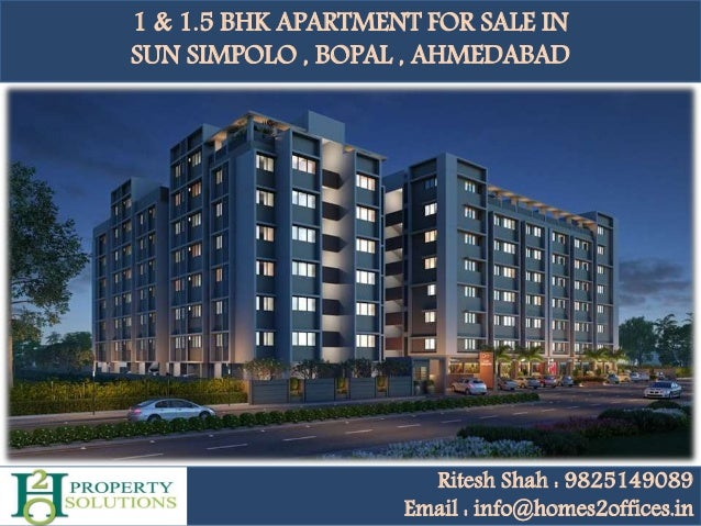 1 & 1.5 BHK APARTMENT FOR SALE IN SUN SIMPOLO , BOPAL , AHMEDABAD Ritesh Shah : 9825149089 Email : info@homes2offices.in