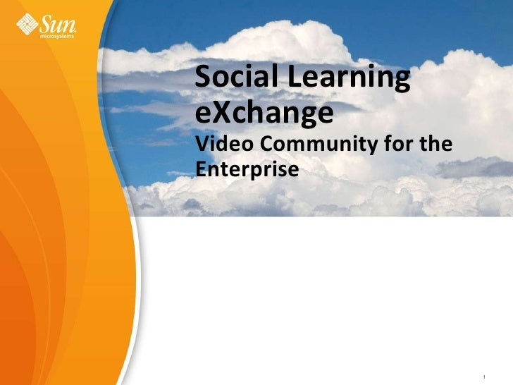 Social Learning eXchange<br />Video Community for the Enterprise<br />Sun Learning eXchangeValue Proposition <br />Gary Lo...