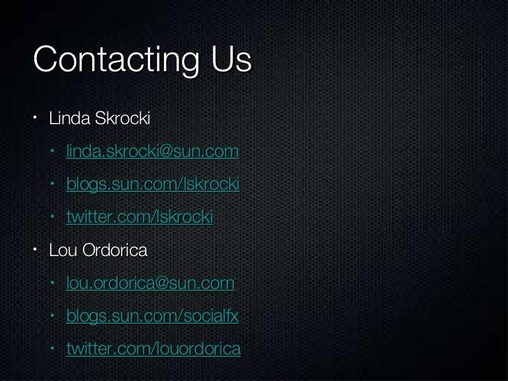 Contacting Us <ul><li>Linda Skrocki </li></ul><ul><ul><li>[email_address] </li></ul></ul><ul><ul><li>blogs.sun.com/lskrock...