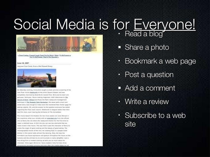 Social Media is for  Everyone! <ul><ul><li>Read a blog </li></ul></ul><ul><ul><li>Share a photo </li></ul></ul><ul><ul><li...