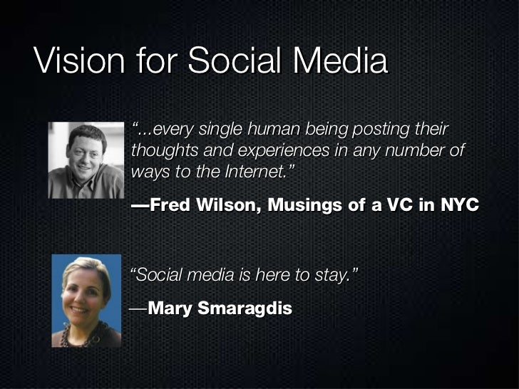 """Vision for Social Media <ul><li>"""" ...every single human being posting their thoughts and experiences in any number of ways..."""