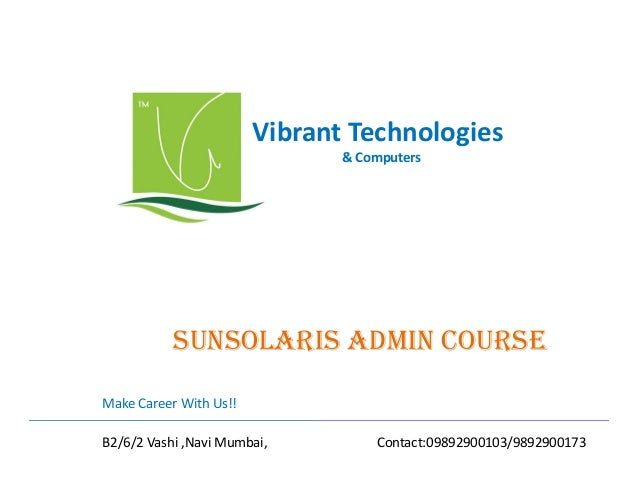 Vibrant Technologies & Computers  sUnsOlaRis admin COURsE Make Career With Us!! B2/6/2 Vashi ,Navi Mumbai,  Contact:098929...