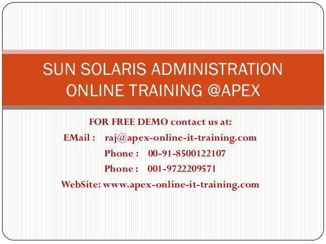 SUN SOLARIS ADMINISTRATION  ONLINE TRAINING @APEX      FOR FREE DEMO contact us at: EMail : raj@apex-online-it-training.co...