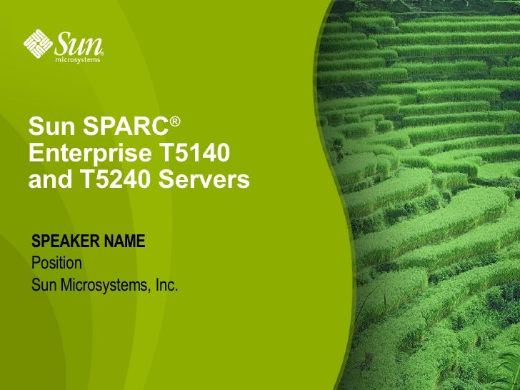 Sun SPARC®Enterprise T5140and T5240 ServersSPEAKER NAMEPositionSun Microsystems, Inc.                         1