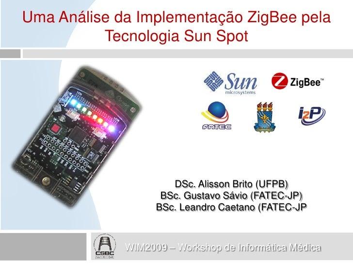 Uma Análise da Implementação ZigBee pela           Tecnologia Sun Spot                           DSc. Alisson Brito (UFPB)...