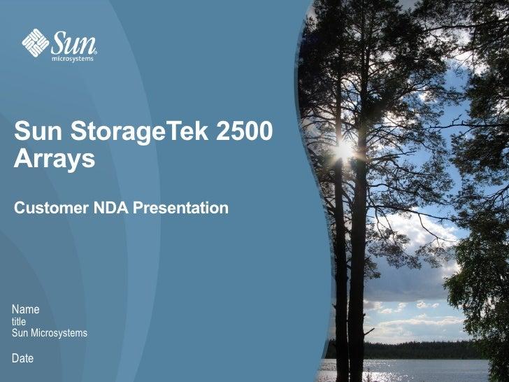 Sun StorageTek 2500ArraysCustomer NDA PresentationNametitleSun MicrosystemsDate                   Sun Confidential: NDA Cu...
