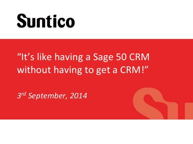 """""""It's like having a Sage 50 CRM  without having to get a CRM!""""  Cloud ecosystems. No programming.  3rd September, 2014"""