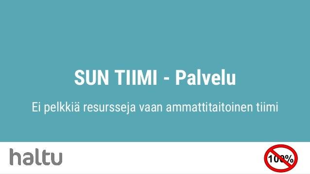 SUN TIIMI - Palvelu Ei pelkkiä resursseja vaan ammattitaitoinen tiimi 100%