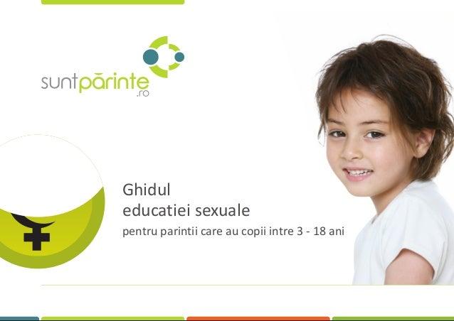 Ghidul educatiei sexuale pentru parintii care au copii intre 3 - 18 ani