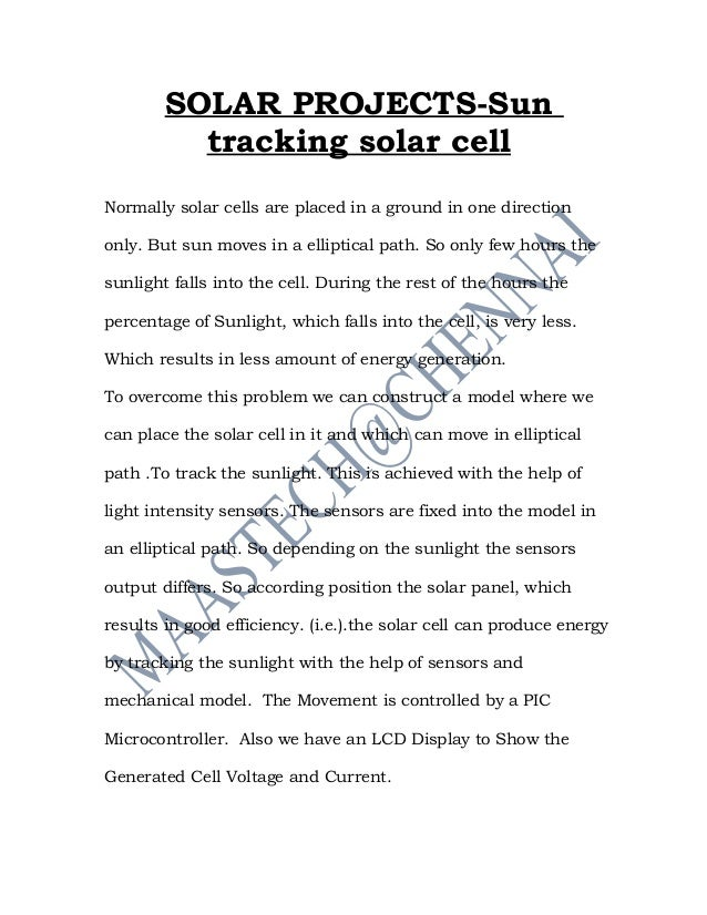 SOLAR PROJECTS-Sun          tracking solar cellNormally solar cells are placed in a ground in one directiononly. But sun m...
