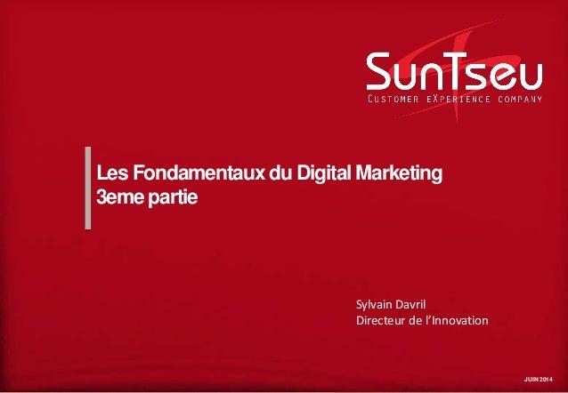 JUIN 2014 Les Fondamentaux du Digital Marketing 3eme partie Sylvain Davril Directeur de l'Innovation