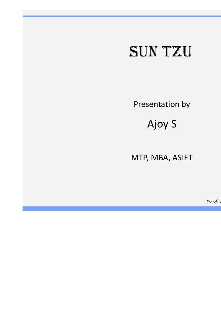 SUN TZUPresentation by   Ajoy SMTP, MBA, ASIET                  Prof. Nimal C Namboodiripad