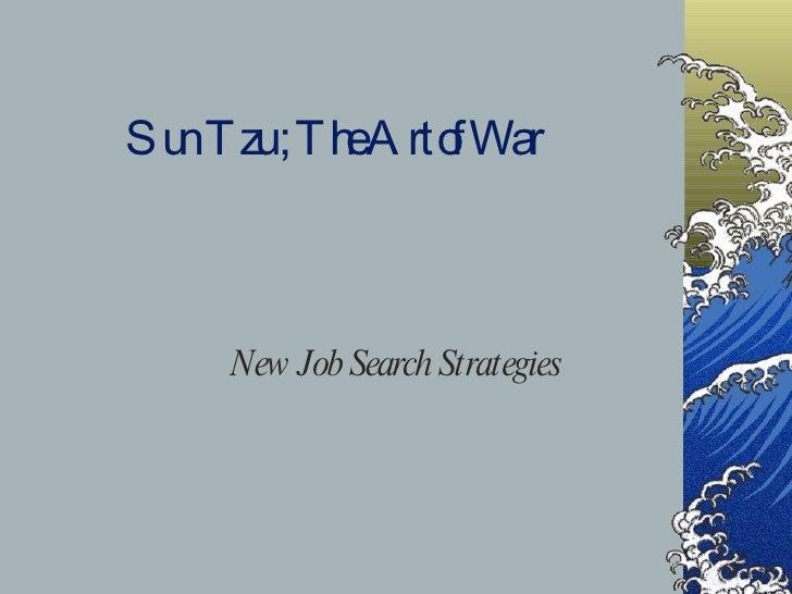 Sun Tzu ; The Art of War   New Job Search Strategies