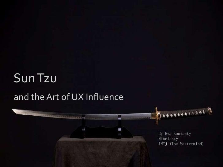 Sun Tzu<br />and the Art of UX Influence<br />By Eva Kaniasty<br />@kaniasty<br />INTJ (The Mastermind)<br />