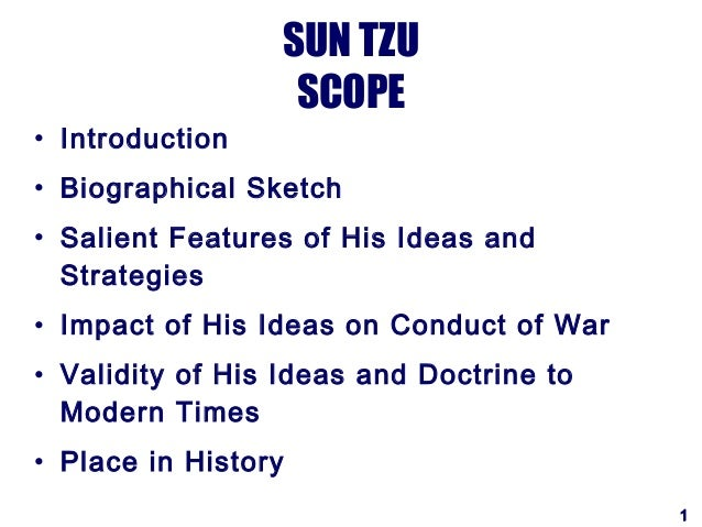 SUN TZU                   SCOPE• Introduction• Biographical Sketch• Salient Features of His Ideas and  Strategies• Impact ...
