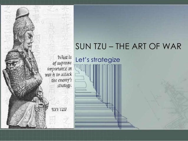 SUN TZU – THE ART OF WAR Let's strategize