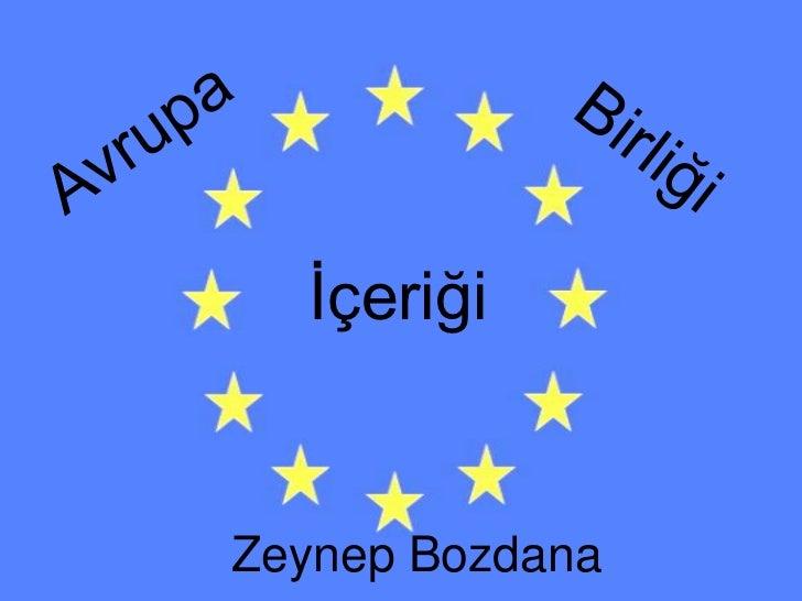 Avrupa<br />Birliği<br />İçeriği<br />Zeynep Bozdana<br />
