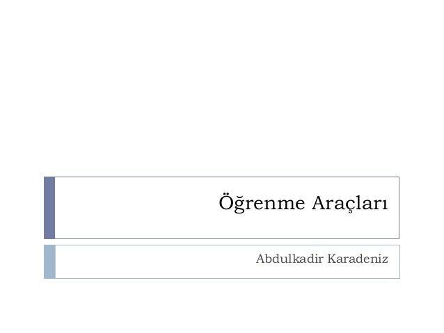 Öğrenme Araçları Abdulkadir Karadeniz