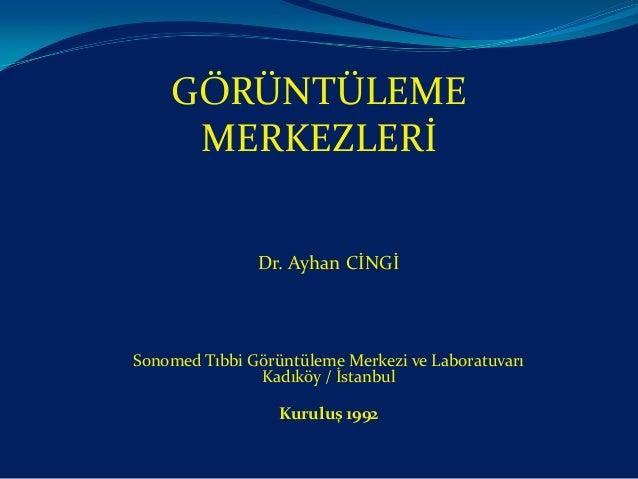 GÖRÜNTÜLEME     MERKEZLERİ               Dr. Ayhan CİNGİSonomed Tıbbi Görüntüleme Merkezi ve Laboratuvarı               Ka...
