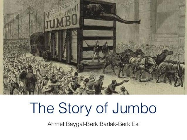The Story of Jumbo Ahmet Baygal-Berk Barlak-Berk Esi